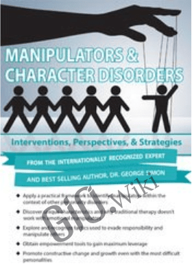 Manipulators & Character Disorders: Interventions, Perspectives, & Strategies - George Simon