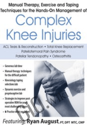 Manual Therapy, Exercise & Taping Techniques for the Hands-On Management of Complex Knee Injuries - Ryan August