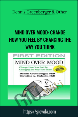 Mind Over Mood: Change How You Feel by Changing the Way You Think - Dennis Greenberger PhD & Christine A. Padesky PhD