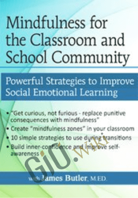 Mindfulness for The Classroom and School Community: Powerful Strategies for Social Emotional Learning - James Butler