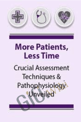 More Patients, Less Time: Crucial Assessment Techniques & Pathophysiology Unveiled - Angelica F. Dizon