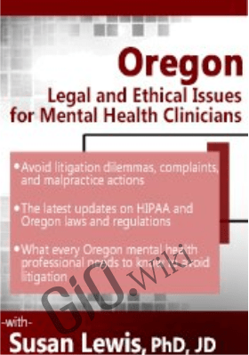 Oregon Legal and Ethical Issues for Mental Health Clinicians- Susan Lewis