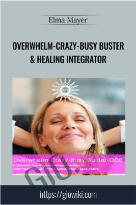 Overwhelm-Crazy-Busy Buster & Healing Integrator - Elma Mayer