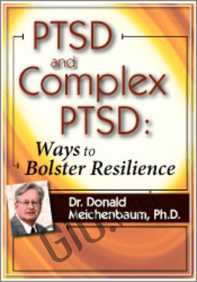 PTSD and Complex PTSD: Ways to Bolster Resilience - Donald Meichenbaum