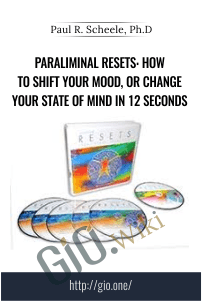 Paraliminal Resets: How to Shift Your Mood, or Change Your State of Mind in 12 Seconds – Paul R. Scheele, Ph.D.