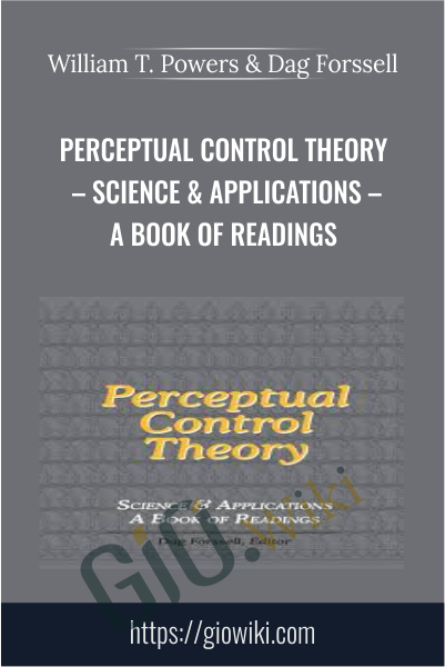 Perceptual Control Theory – Science & Applications – A Book of Readings - William T. Powers & Dag Forssell