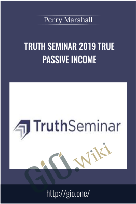 Truth Seminar 2019 True Passive Income – Perry Marshall