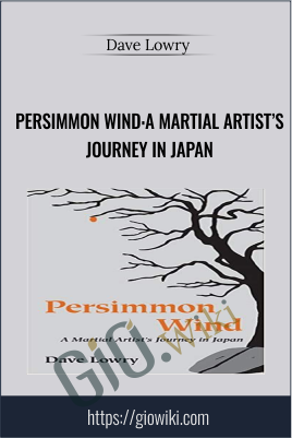 Persimmon Wind:A Martial Artist's Journey in Japan - Dave Lowry