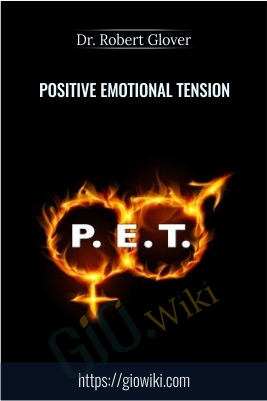 Positive Emotional Tension - Dr. Robert Glover