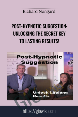 Post-Hypnotic Suggestion: Unlocking the Secret Key to Lasting Results! - Richard Nongard
