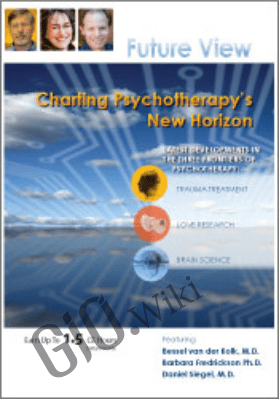 Psychotherapy Networker Symposium: Future View: Charting Psychotherapy's New Horizon with Bessel van der Kolk, M.D., Daniel Siegel, M.D. & Barbara Fredrickson Ph.D. - Bessel Van der Kolk &  Daniel J. Siegel
