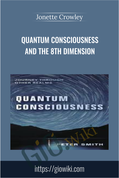 Quantum Consciousness and the 8th Dimension - Jonette Crowley