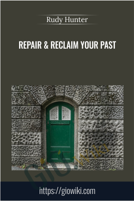 Repair & Reclaim Your Past - Rudy Hunter