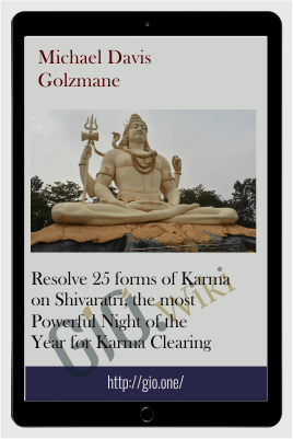 Resolve 25 forms of Karma on Shivaratri, the most Powerful Night of the Year for Karma Clearing - Michael Davis Golzmane