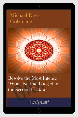 "Resolve the Most Intense ""Worst Karma"" Lodged in the Second Chakra - Michael Davis Golzmane"