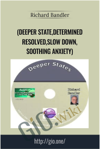 (Deeper State,Determined Resolved,Slow Down,Soothing Anxiety) - Richard Bandler