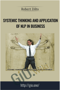 Systemic Thinking and Application of NLP in Business – Robert Dilts