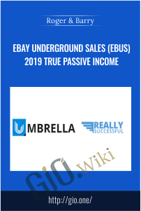 eBay Underground Sales (eBus) 2019 True Passive Income – Roger & Barry