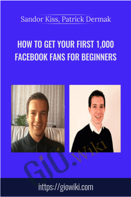 How to Get Your First 1,000 Facebook Fans For Beginners - Sandor Kiss, Patrick Dermak