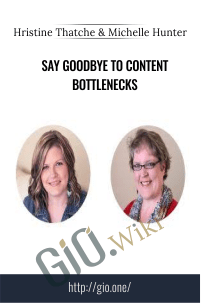 Say Goodbye to Content Bottlenecks – Hristine Thatche and Michelle Hunter