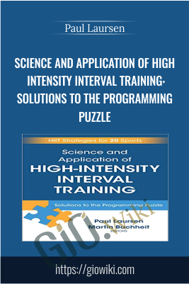 Science and Application of High Intensity Interval Training: Solutions to the Programming Puzzle - Paul Laursen