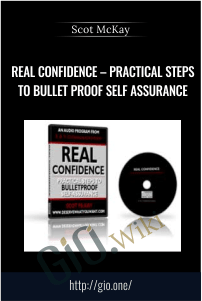 Real Confidence – Practical Steps To Bullet Proof self assurance – Scot McKay
