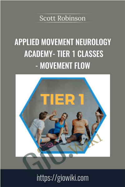 Applied Movement Neurology Academy - Tier 1 Classes - Movement Flow - Scott Robinson