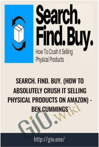 Search. Find. Buy. (How to Absolutely Crush It Selling Physical Products on Amazon) - Ben Cummings