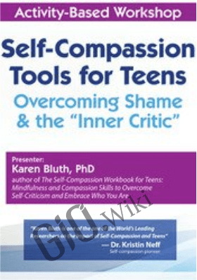 "Self-Compassion Tools for Teens: Overcoming Shame & the ""Inner Critic"" - Karen Bluth"