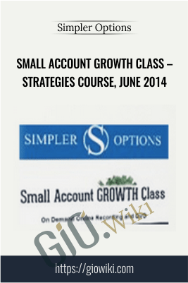 Small Account Growth Class – Strategies Course, June 2014 – Simpler Options