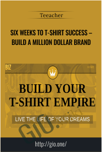 Six Weeks to T-Shirt Success – Build a Million Dollar Brand – Teeacher