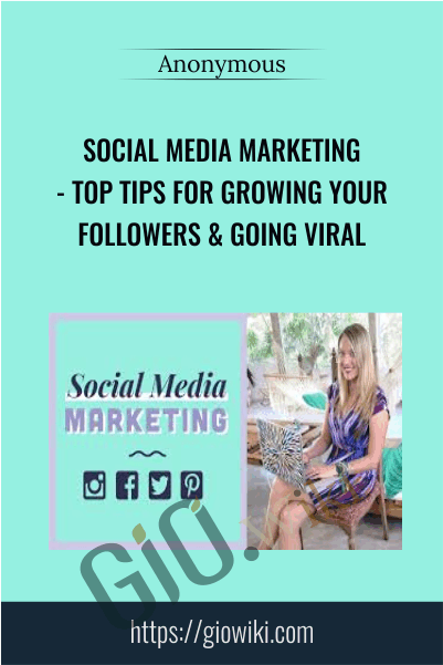 Social Media Marketing- Top Tips for Growing Your Followers & Going Viral