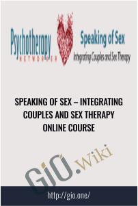 Speaking of Sex – Integrating Couples and Sex Therapy Online Course