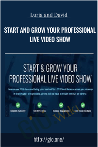 Start and Grow Your Professional Live Video Show – Luria and David