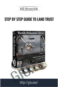 Step by Step Guide to Land Trusts - Bill Bronchik