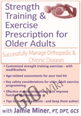 Strength Training and Exercise Prescription for Older Adults: Successfully Manage Orthopedic & Chronic Diseases - Jamie Miner