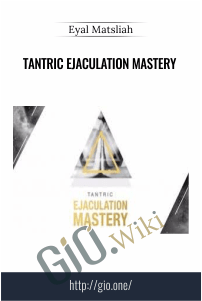 Tantric Ejaculation Mastery – Eyal Matsliah