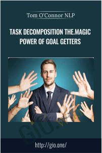 Task Decomposition The.Magic Power of Goal Getters - Tom O'Connor NLP