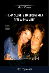 The 44 Secrets To Becoming a REAL Alpha Male – Matt Cross