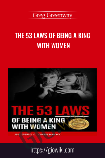 The 53 Laws Of Being A King With Women - Greg Greenway