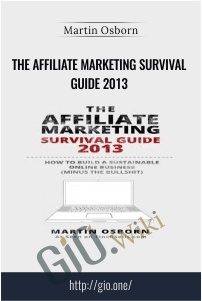 The Affiliate Marketing Survival Guide 2013 - Martin Osborn