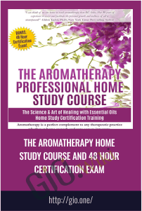 The Aromatherapy Home Study Course and 48 Hour Certification Exam