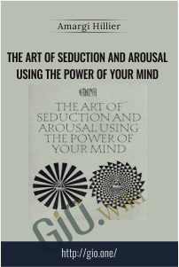 The Art of Seduction and Arousal Using the Power of Your Mind – Amargi Hillier