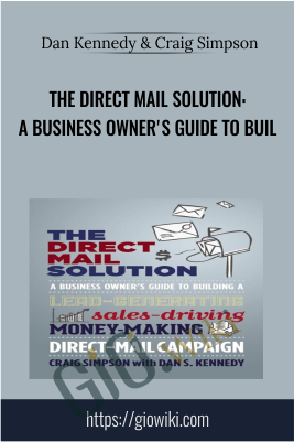 The Direct Mail Solution: A Business Owner's Guide to Buil - Dan Kennedy & Craig Simpson
