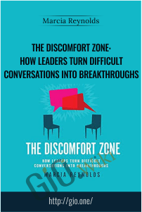 The Discomfort Zone: How Leaders Turn Difficult Conversations Into Breakthroughs – Marcia Reynolds