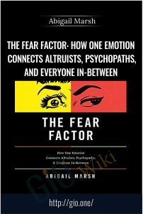 The Fear Factor: How One Emotion Connects Altruists, Psychopaths, and Everyone In-Between – Abigail Marsh