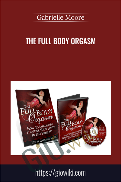The Full Body Orgasm - Gabrielle Moore