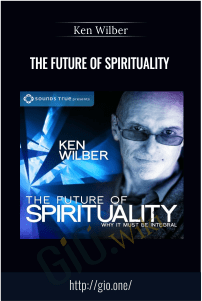 The Future Of Spirituality – Ken Wilber