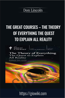 The Great Courses – The Theory of Everything The Quest to Explain All Reality - Don Lincoln