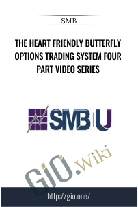 The Heart Friendly Butterfly Options Trading System Four Part Video Series - SMB